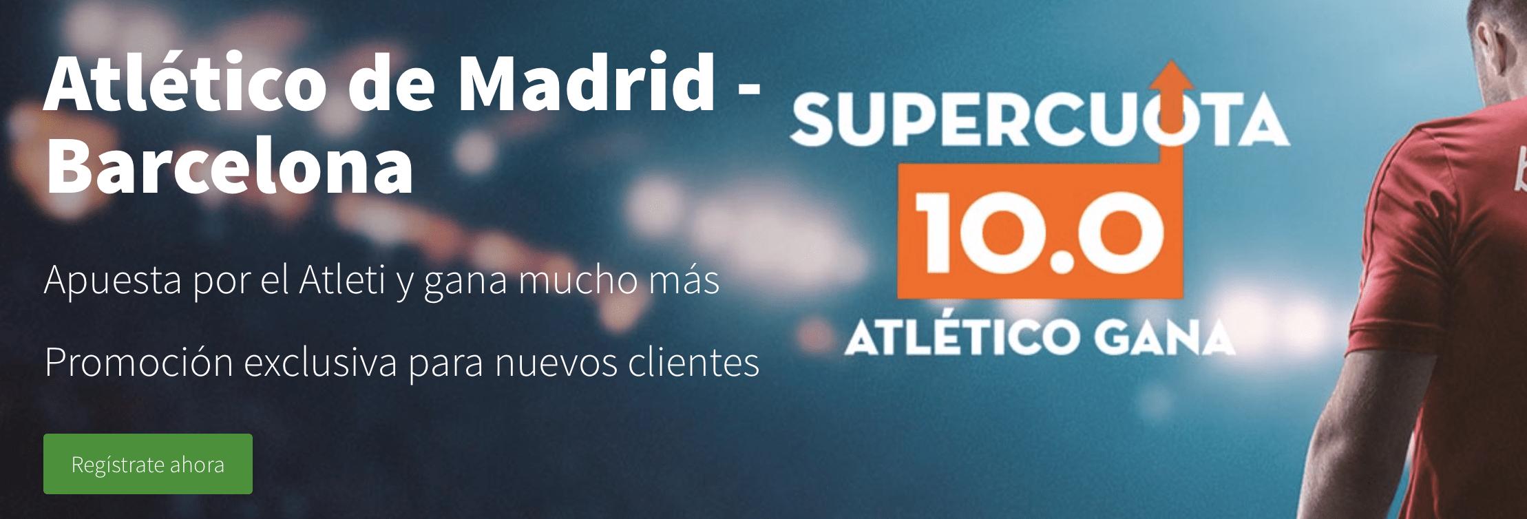 Supercuotas Betsson Atletico de Madrid - FC Barcelona