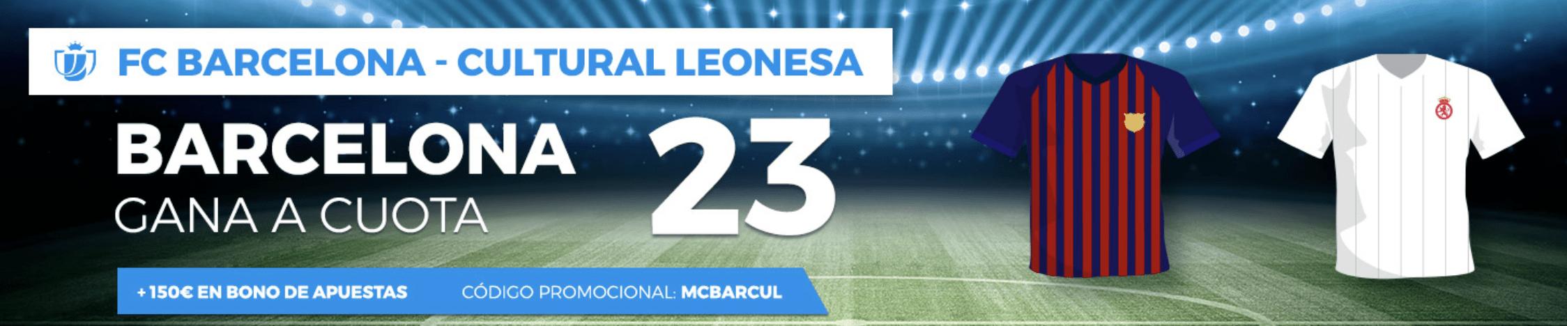 Supercuotas pastón Copa del Rey : FC Barcelona - Cultural Leonesa