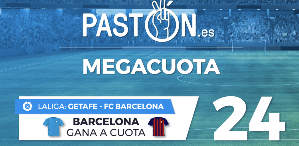 Supercuotas Pastón La Liga : Getafe - FC Barcelona . Barcelona gana a cuota 24.
