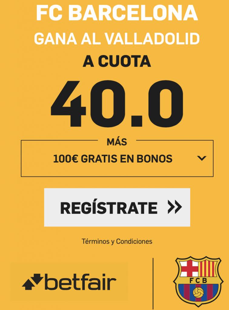 Supercuota betfair La Liga Fc Barcelona gana al Valladolid a cuota 40.