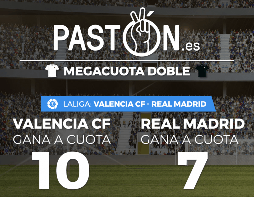 Supercuotas pastón La Liga : Valencia - Real Madrid. Valencia a cuota 10 y Real Madrid a cuota 7.
