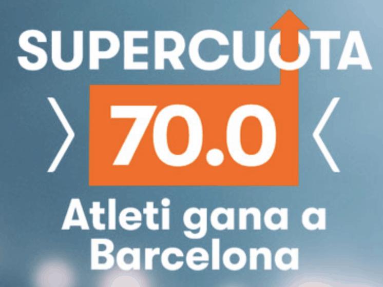 Supercuotas Betsson la Liga : Fc Barcelona - Atlético de Madrid . Atlético gana a cuota 70.
