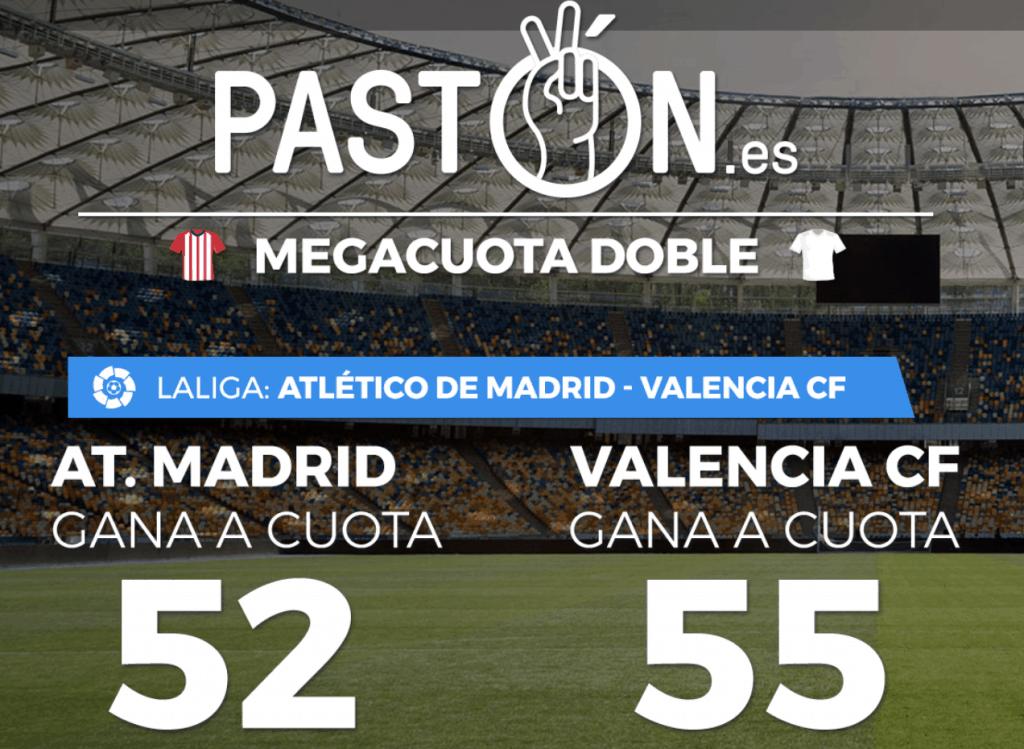Supercuotas pastón La Liga : Atlético de Madrid - Valencia CF . Atleti a cuota 52 , Valencia a cuota 55.