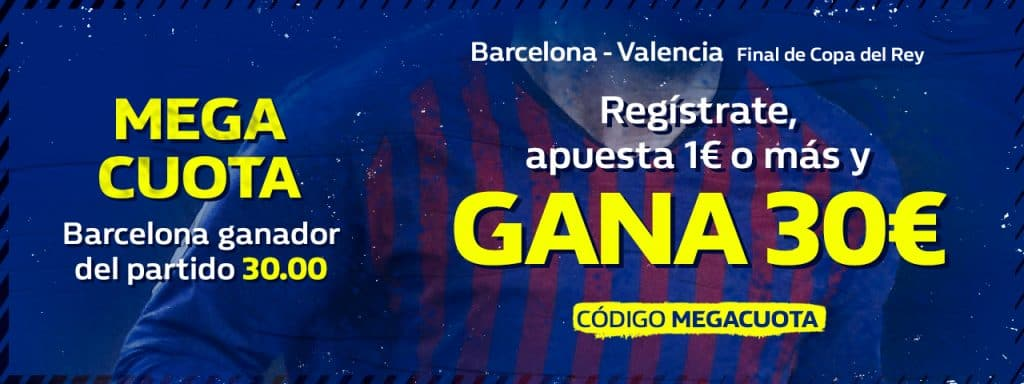 Supercuota William Hill Final Copa del Rey : Barcelona gana a Valencia a cuota 30.