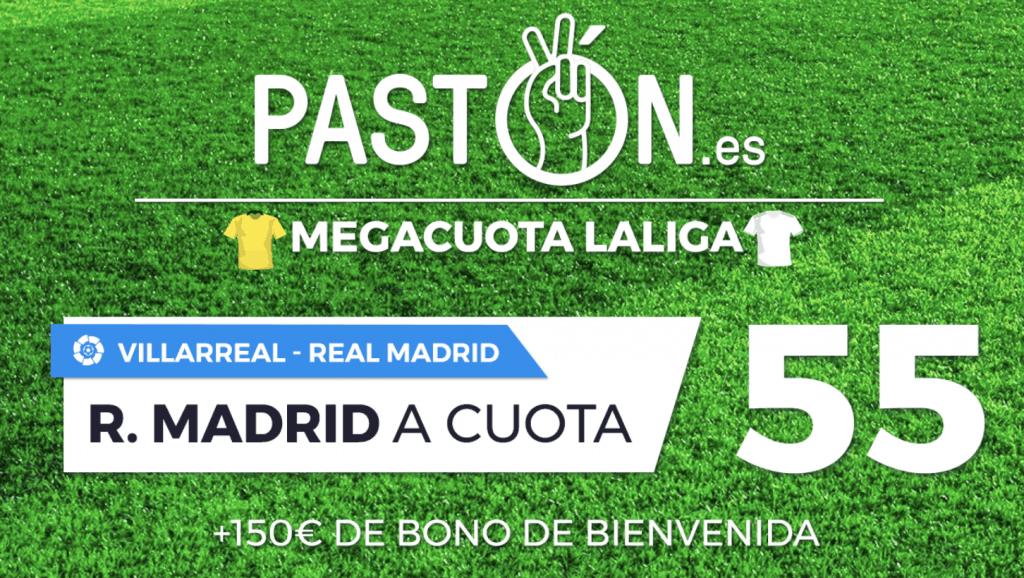 Supercuota pastón La Liga : Villareal - Real Madrid. Real Madrid a cuota 55.