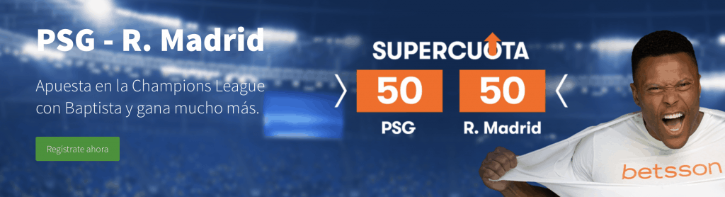 Supercuota Betsson Champions League : PSG - Real Madrid . Elige ganador a cuota 50.