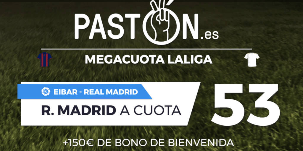 Supercuota Pastón La Liga : Eibar - Real Madrid. Real Madrid gana a cuota 53.