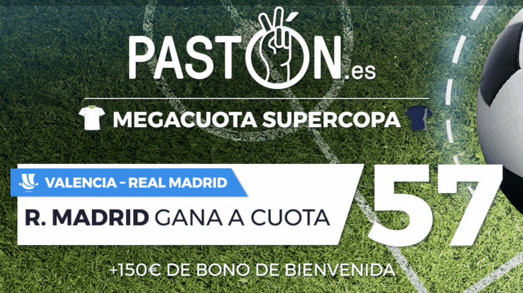 Supercuota pastón Supercopa Valencia - Real Madrid