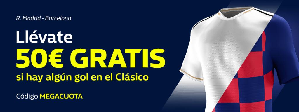 Supercuota William Hill El Clásico : Real Madrid - Fc Barcelona.