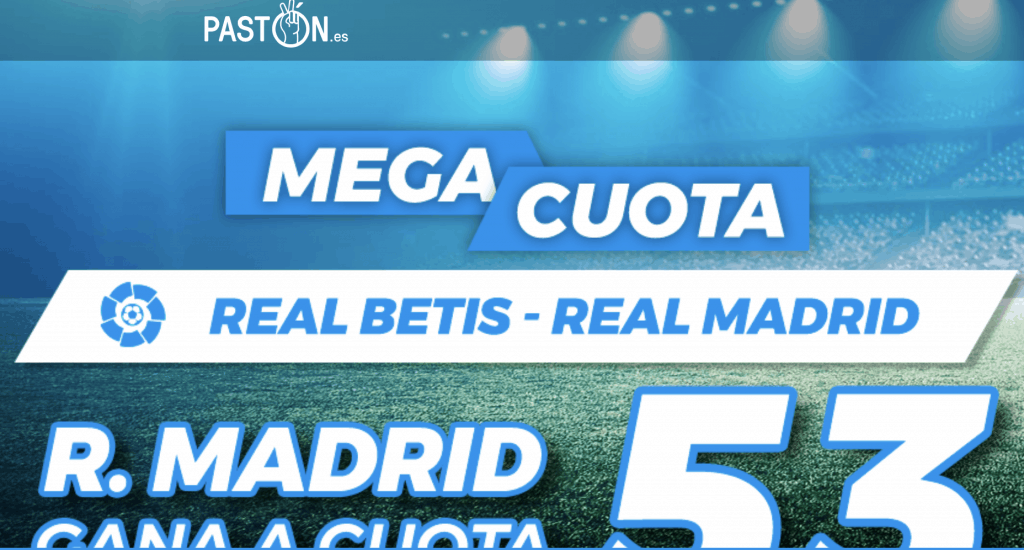 Supercuota pastón La Liga : Real Betis - Real Madrid