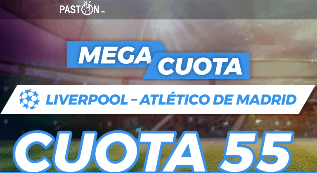 Supercuota Pastón Champions League : Liverpool - Atlético de Madrid.